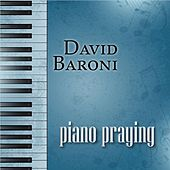 Piano Praying by David Baroni