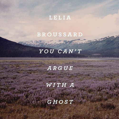 You Can't Argue With a Ghost by Lelia Broussard