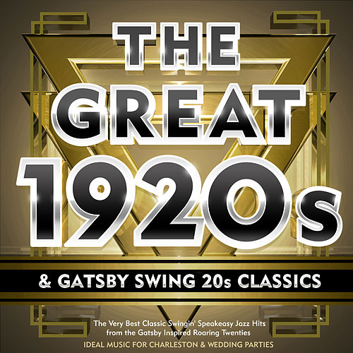 The Great 1920s & Gatsby Swing 20s Classics – the Very Best Classic Swingin' Speakeasy Jazz Hits from the Gatsby Inspired Roaring Twenties – Ideal for Charleston & Wedding Parties (Deluxe Edition) by Various Artists