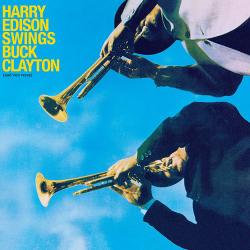 Harry Edison Swings Buck Clayton (And Viceversa) [Bonus Track Version] by Buck Clayton