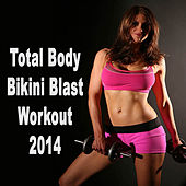 Total Body Bikini Blast Workout 2014 (The Best Music for Aerobics, Pumpin' Cardio Power, Plyo, Exercise, Steps, Barré, Curves, Sculpting, Abs, Butt, Lean, Twerk, Slim Down Fitness Workout) by Various Artists