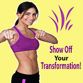 Show Off Your Transformation! (The Best Music for Aerobics, Pumpin' Cardio Power, Plyo, Exercise, Steps, Barré, Curves, Sculpting, Abs, Butt, Lean, Twerk, Slim Down Fitness Workout) by Various Artists