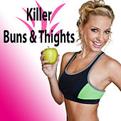Killer Buns & Thights (The Best Music for Aerobics, Pumpin' Cardio Power, Plyo, Exercise, Steps, Barré, Curves, Sculpting, Abs, Butt, Lean, Twerk, Slim Down Fitness Workout) by Various Artists
