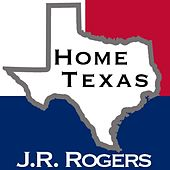 Home Texas by J.R.