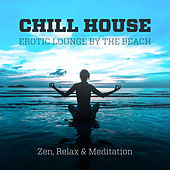 Chill House Erotic Lounge By the Beach (Zen, Relax and Meditation) by Various Artists
