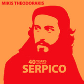 40 Years (1973 - 2013) Serpico by Mikis Theodorakis (Μίκης Θεοδωράκης)