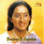 Bombay S. Jayashri - Classical Melodies by Bombay S. Jayashri