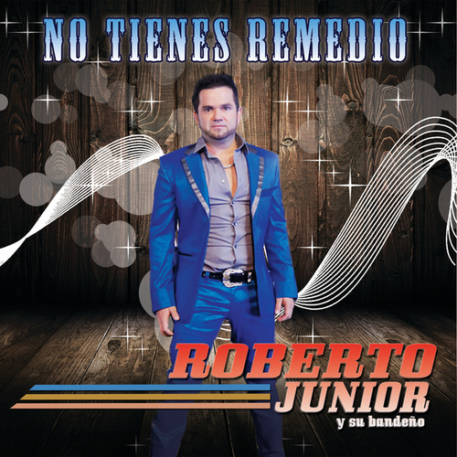 No Tienes Remedio by Roberto Junior