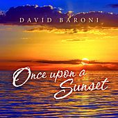 Once Upon a Sunset by David Baroni