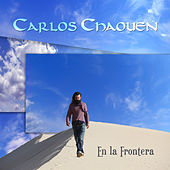 En la Frontera by Carlos Chaouen