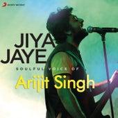 Jiya Jaye - Soulful Voice of Arijit Singh by Various Artists