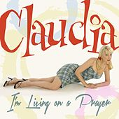 I'm Living On a Prayer by Claudia