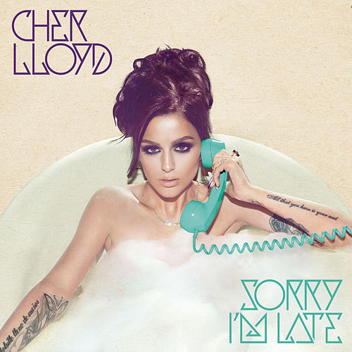 Sorry I'm Late by Cher Lloyd