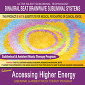 Accessing Higher Energy - Subliminal and Ambient Music Therapy by Binaural Beat Brainwave Subliminal Systems