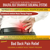 Bad Back Pain Relief - Subliminal and Ambient Music Therapy by Binaural Beat Brainwave Subliminal Systems