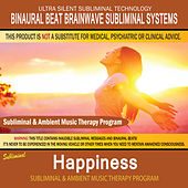 Happiness - Subliminal and Ambient Music Therapy by Binaural Beat Brainwave Subliminal Systems