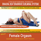 Female Orgasm - Subliminal and Ambient Music Therapy by Binaural Beat Brainwave Subliminal Systems