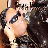 Never Gonna Let You Go(Remix Edited Version) by Eban Brown