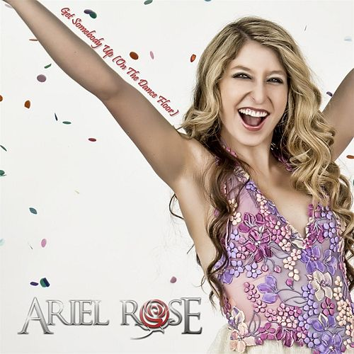 Get Somebody Up (On the Dance Floor) by Ariel Rose