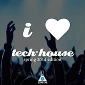 I Love Tech House (Spring 2014 Edition) by Various Artists