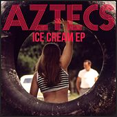 Ice Cream (EP) by Aztecs
