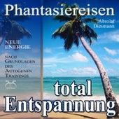 Entspannung total - neue Energie - Phantasiereisen und Autogenes Training by Various Artists