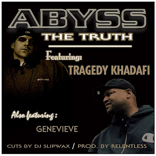 The Truth (feat. Tragedy Khadafi, Genevieve, Relentless & DJ Slipwax) by Abyss