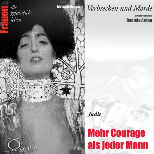 Verbrechen und Morde - Mehr Courage als jeder Mann (Judit) von Daniela Arden