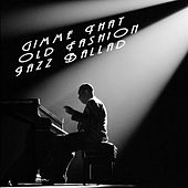 Gimme That Old Fashion Jazz Ballad by Various Artists