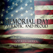 Memorial Day: Patriotic and Proud the Star Spangled Banner, God Bless America, Battle Hymn of the Republic by Various Artists
