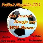 Fußball Megahits 2014 - Die besten Songs zur WM-Sause by Various Artists
