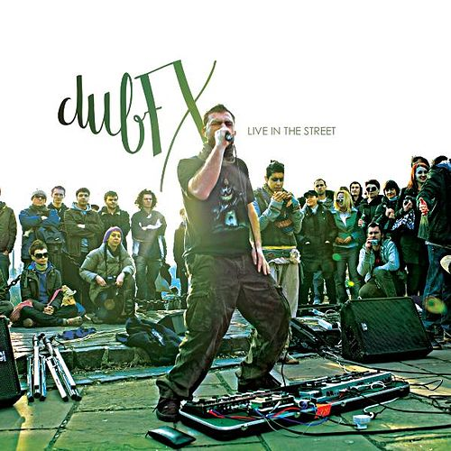 Live in the Street by Dub FX