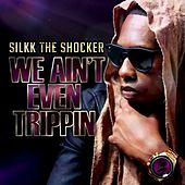 We Ain't Even Trippin - Single by Silkk the Shocker
