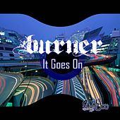 It Goes On by Burner