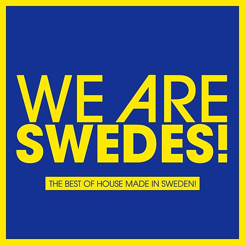 We Are Swedes! (The Best of House Made in Sweden) by Various Artists