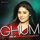 Ghum - Hits of Sunidhi Chauhan by Various Artists