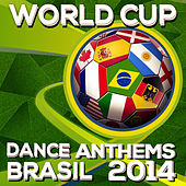 Worldcup Dance Anthems 2014 by Various Artists