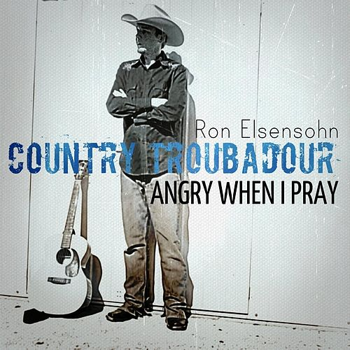 Angry When I Pray by Ron Elsensohn