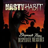 Desperate Times, Desperate Measures by Nasty Habit