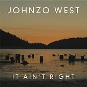 It Ain't Right by Johnzo West