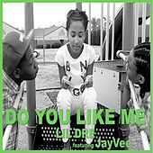 Do You Like Me (feat. JayVee) by Lil Dre