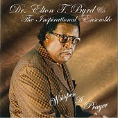 Whisper a Prayer by Dr. Elton T. Byrd & The Inspirational Ensemble