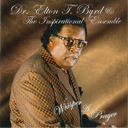 Whisper a Prayer by Dr. Elton T. Byrd & The Inspirational Ensemble