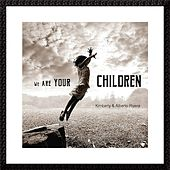 We Are Your Children - Single by Kimberly and Alberto Rivera
