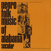 Negro Folk Music Of Alabama, Vol. 1: Secular Music by Various Artists