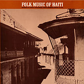 Music Of Haiti: Vol. 1, Folk Music Of Haiti by Various Artists