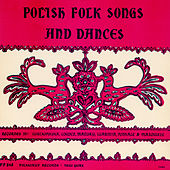 Polish Folk Songs And Dances by Various Artists