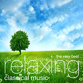 The Very Best Relaxing Classical Music von Various Artists