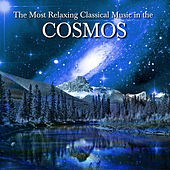 The Most Relaxing Classical Music In The Cosmos by Various Artists