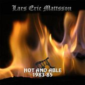 Hot and Able 1983-85 by Lars Eric Mattsson